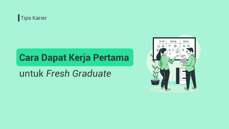 Tips Karier: Cara Dapat Kerja Pertama untuk Fresh Graduate
